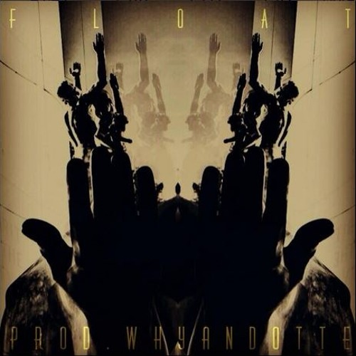 Float (Ultimatums) [Prod. Whyandotte]