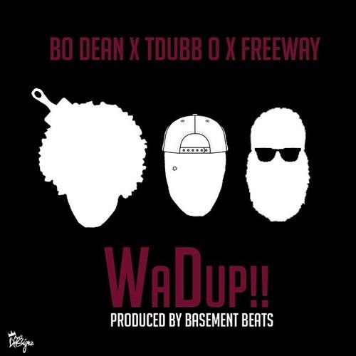Wadup by Bo Dean x TDubb O Ft Freeway (prod by Basement Beats)