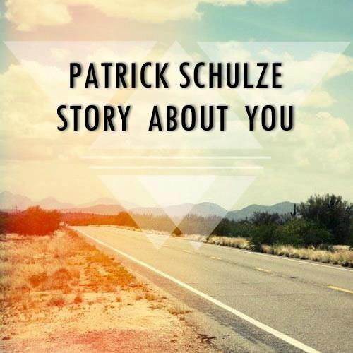 PATRICK SCHULZE - STORY ABOUT YOU (ORIGINAL MIX)