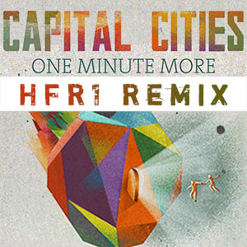 Capital Cities - One Minute More (HFR1 Remix)