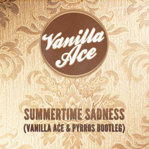 Summertime Sadness (Vanilla Ace & Pyrros Bootleg)- Vanilla Ace vs Lana Del Rey - FREE DOWNLOAD