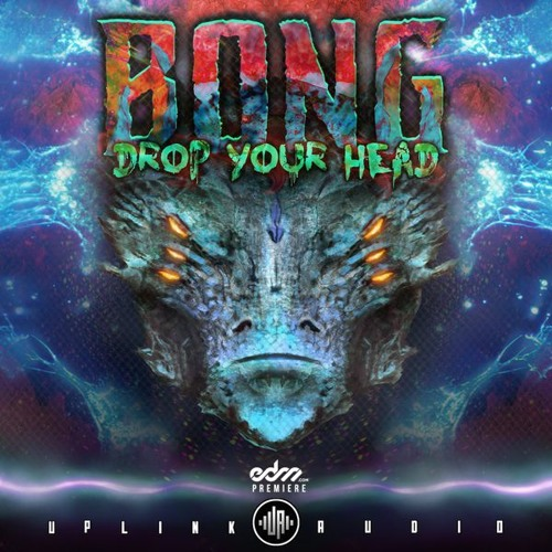 Bong - Drop Your Head [EDM.com Premiere]