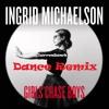 Girls Chase Boys (SenØr Musica Remix) - Ingrid Michaelson