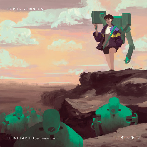 Porter Robinson - Lionhearted (feat. Urban Cone)