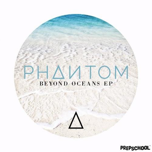 PHANTOM - Beyond Oceans (Original Mix)