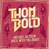 Michael Jackson - Rock With You (Thom Bold Remix)