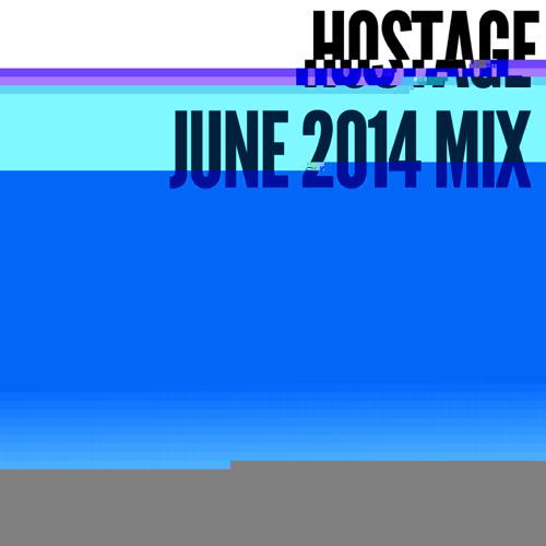 HOSTAGE JUNE 2014 MIX