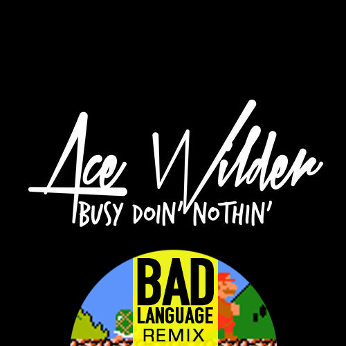 Ace Wilder - Busy Doin' Nothin' (Bad Language Remix)