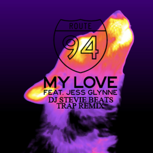 Route 94 - My Love (Ft. Jess Glynne) (DJ Stevie Beats Trap Remix)