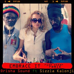 Embrace It (Ryan Otter Remix) [feat. Sizzla Kalonji] June 2014