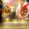 Nobody Have To Know : The Masquerade Party