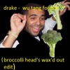 Drake- Wutang Forever (broccolli head's Wax'd Out Edit)