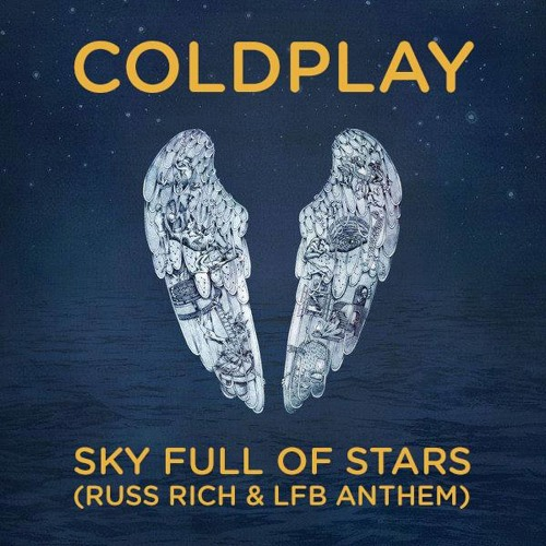 Coldplay  Sky Full of Stars  (Russ Rich & LFB Anthem Mix)