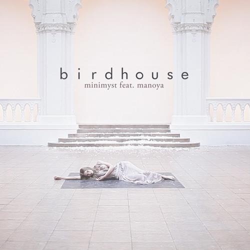 Minimyst feat. Manoya - Birdhouse