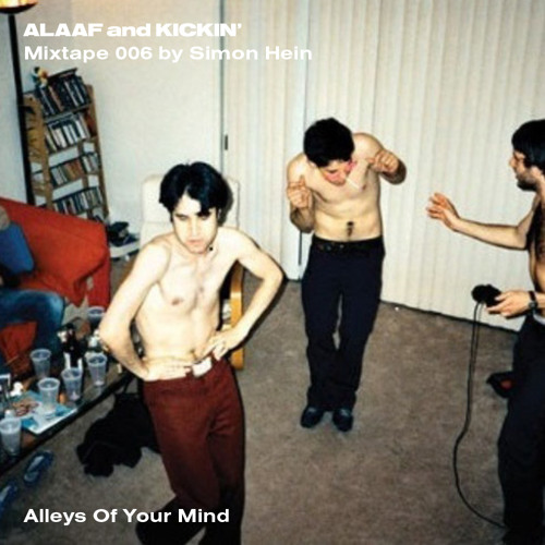 Alaaf and Kickin' Mixtape 006 by Simon Hein: Alleys Of Your Mind