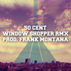 50 Cent    Window Shopper RMX   Prod.FrankMontana