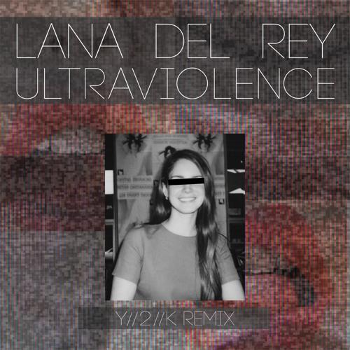Lana Del Rey - Ultraviolence (Y//2//K Remix)