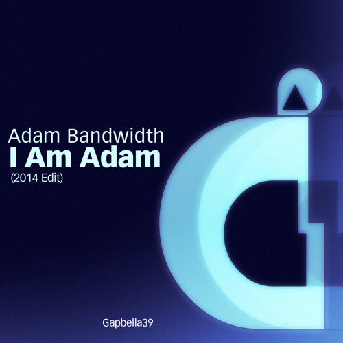 I Am Adam (2014 Edit) - Adam Bandwidth