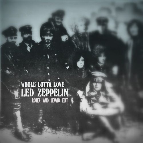 Led Zeppelin - Whole Lotta Love (ROTER & LEWIS Remix)