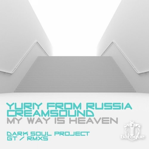 Yuriy From Russia & Cream Sound - My Way Is Heaven (Original Mix) [Baroque Records]