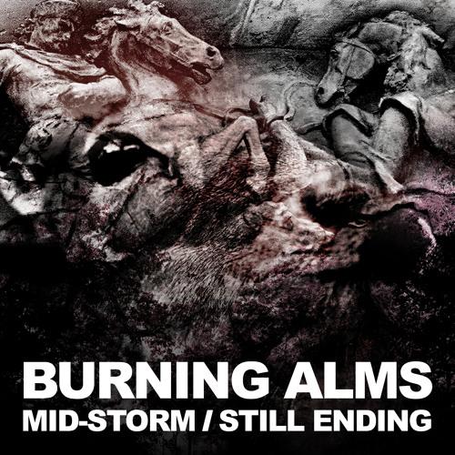 Burning Alms - Mid-Storm / Still Ending