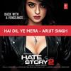Hai Dil Ye Mera - Arijit Singh - Hate Story 2 - 2014