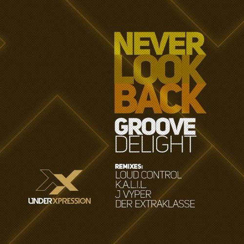 Groove Delight - Never Look Back (Loud Control Remix