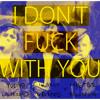 I DON'T FUCK WITH YOU (#IDFWY) feat.BLEUBIRD,MISTER BELVEDERE + ikabodVEINS