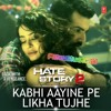Kabhi Aayine Pe Likha Tujhe Hate Story 2 Kk Mp3