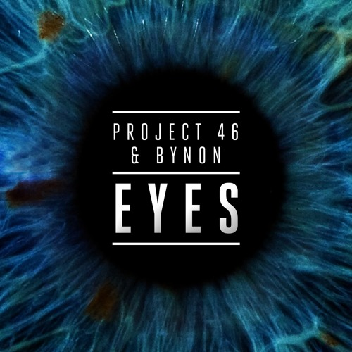 Project 46 & Bynon - Eyes [Preview] - Out July 14th