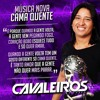 CAMA QUENTE - CAVALEIROS DO FORRÓ (Música Nova)