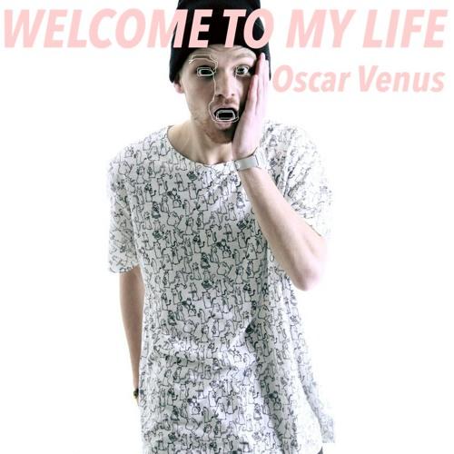Welcome To My Life - Oscar Venus