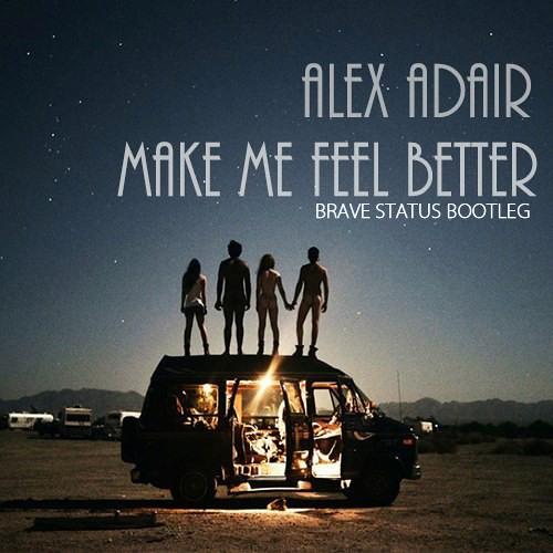 Alex Adair - Make Me Feel Better (BraveStatus Bootleg)