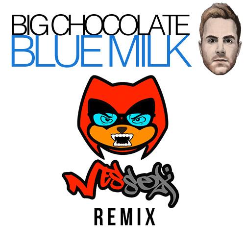 BIG CHOCOLATE - BLUE MILK (NESSEX REMIX) [FREE DOWNLOADS]