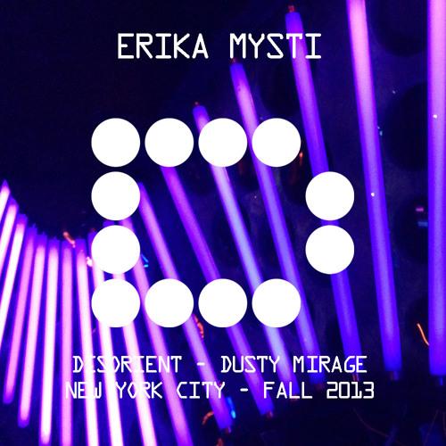 ERIKA MYSTI - Disorient Dusty Mirage - New York City - Fall 2013