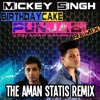 Birthday Cake (The Aman Statis Remix) feat. Mickey Singh & Amar Sandhu