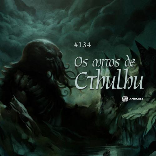 AntiCast 135 – Os Mitos de Cthulhu