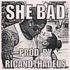 She Bad Prod. By RicAndThadeus