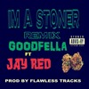 IM A STONER REMIX - GOODFELLA FEAT JAY RED  PROD BY FLAWLESS TRACKS