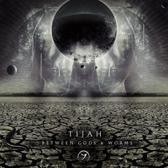 Tijah - Between Gods and Worms (ep preview)