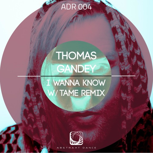 Thomas Gandey - I Wanna Know ADR 004