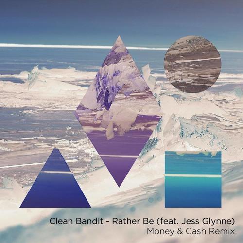 Clean Bandit - Rather Be (feat  Jess Glynne) (Money & Cash