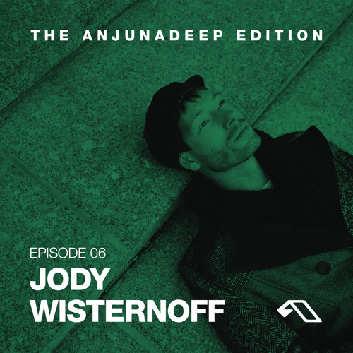 The Anjunadeep Edition 06 with Jody Wisternoff