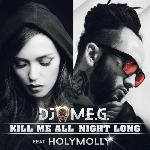 DJ M.E.G. Feat. Holy Molly  – Kill Me All Night Long ( NEW )