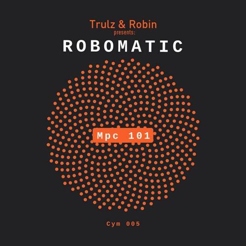 Trulz & Robin presents: Robomatic  - Mpc 101 (Cymasonic Recordings)