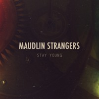 Maudlin Strangers - Stay Young