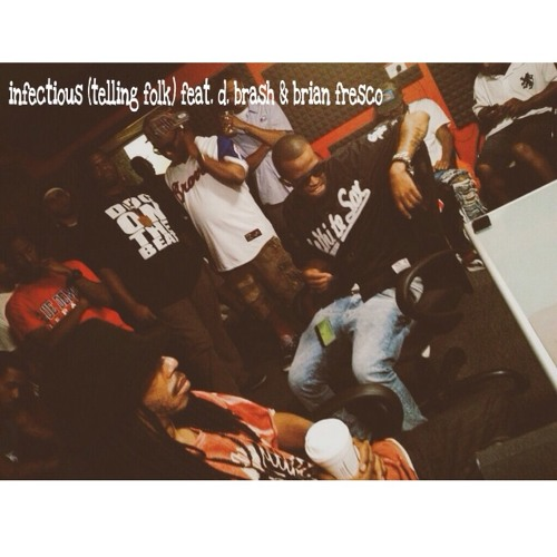 Infectious (telling folk) Feat. D. Brash & Brian Fresco