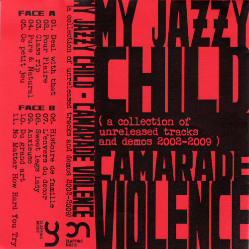 My Jazzy Child - Camarade Violence, a collection of unreleased tracks and demos 2003 - 2009