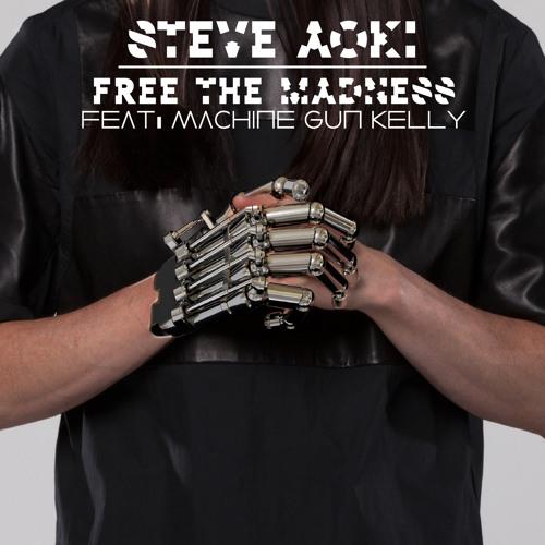 Steve Aoki - Free The Madness Feat Machine Gun Kelly