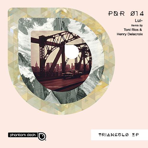 Lui- -Triangulo (Original Mix) Out On Phantom Deck Records